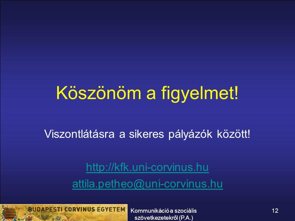 Kommunikáció a szociális szövetkezetekről (P.A.) 12 Köszönöm a figyelmet! Viszontlátásra a sikeres pályázók között! http://kfk.uni-corvinus.hu attila.
