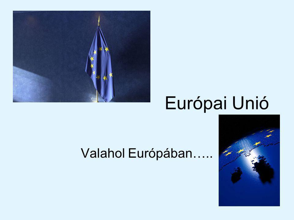 Európai Unió Valahol Európában…..