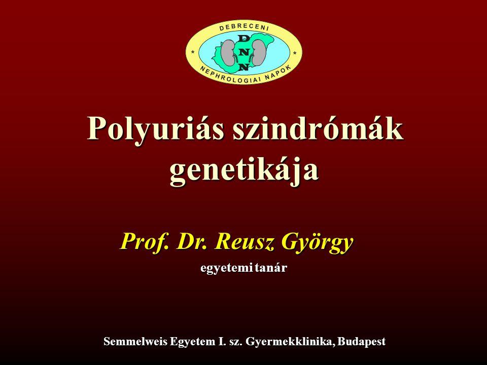 Polyuriás szindrómák genetikája Prof. Dr. Reusz György egyetemi tanár Semmelweis Egyetem I. sz. Gyermekklinika, Budapest
