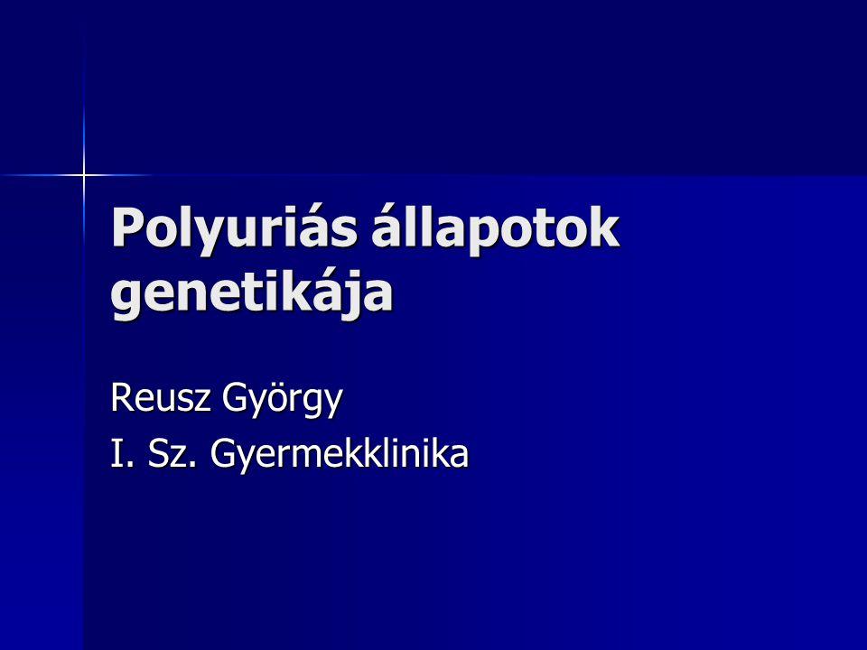 Polyuriás állapotok genetikája Reusz György I. Sz. Gyermekklinika