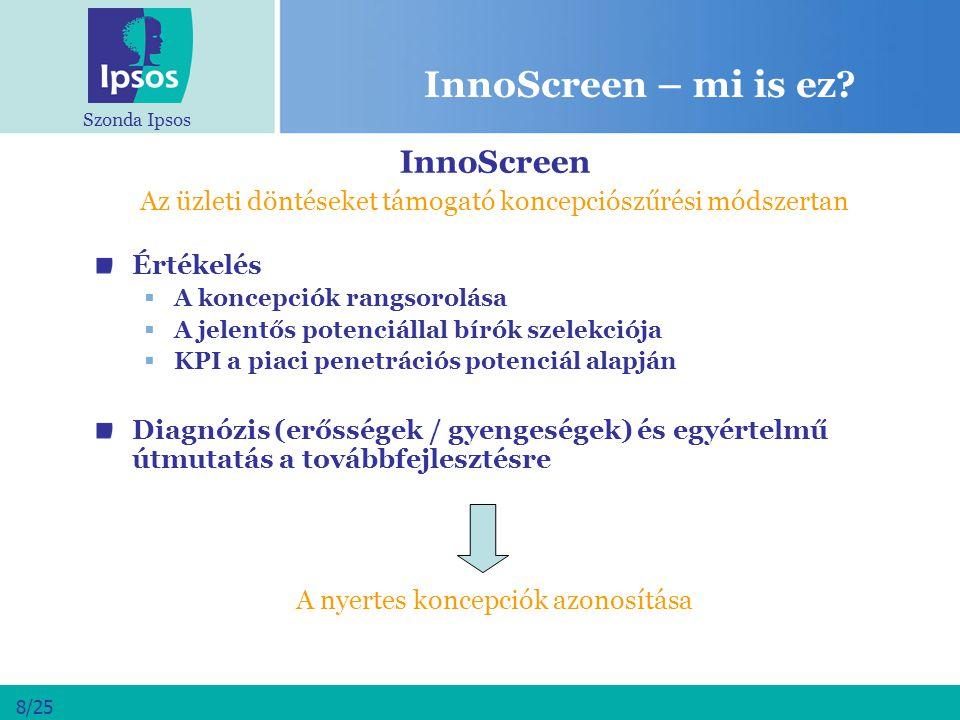 Szonda Ipsos 8/25 InnoScreen – mi is ez? InnoScreen Az üzleti döntéseket támogató koncepciószűrési módszertan Értékelés  A koncepciók rangsorolása 