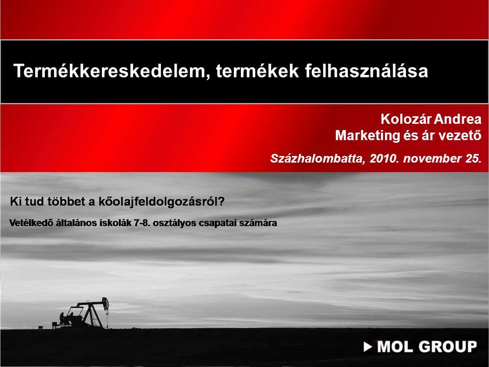 Termékkereskedelem, termékek felhasználása Kolozár Andrea Marketing és ár vezető Százhalombatta, 2010. november 25. Vetélkedő általános iskolák 7-8. o