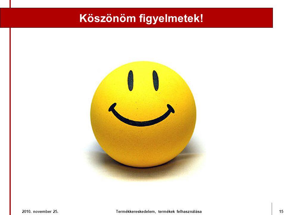 2010. november 25.Termékkereskedelem, termékek felhasználása15 Köszönöm figyelmetek!