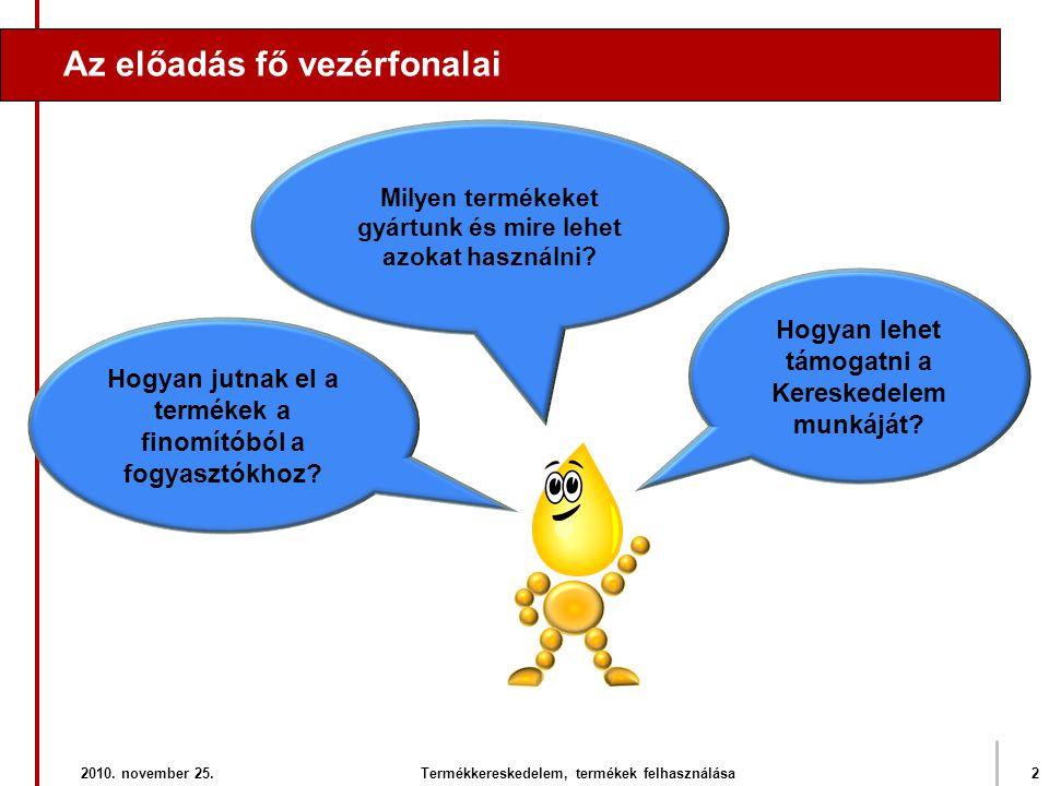Az előadás fő vezérfonalai 2010. november 25.2Termékkereskedelem, termékek felhasználása Milyen termékeket gyártunk és mire lehet azokat használni? Ho