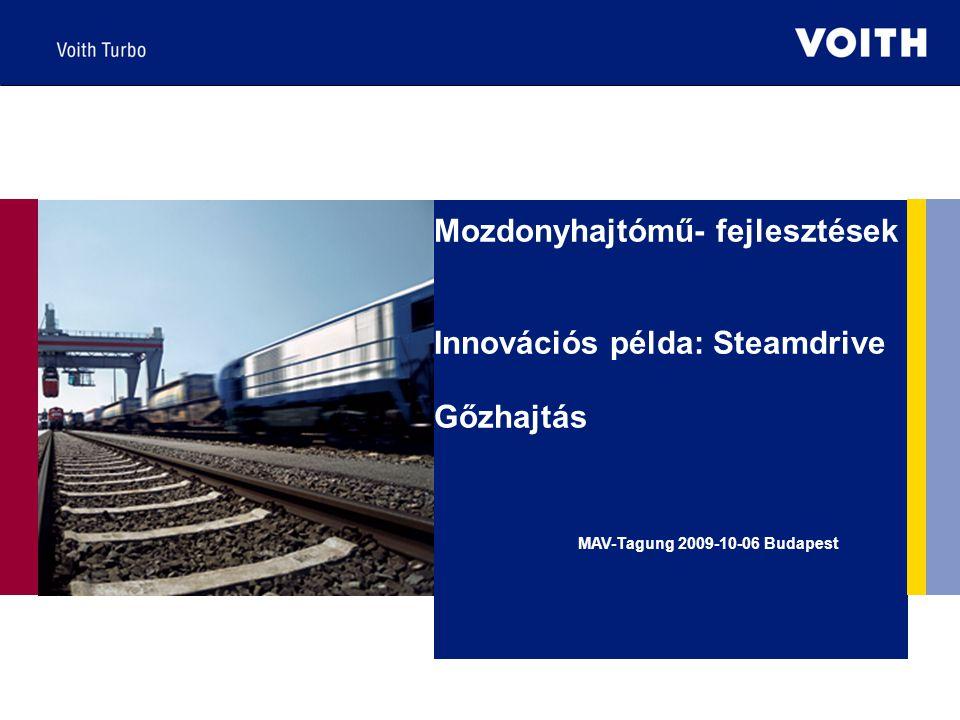 Mozdonyhajtómű- fejlesztések Innovációs példa: Steamdrive Gőzhajtás MAV-Tagung 2009-10-06 Budapest