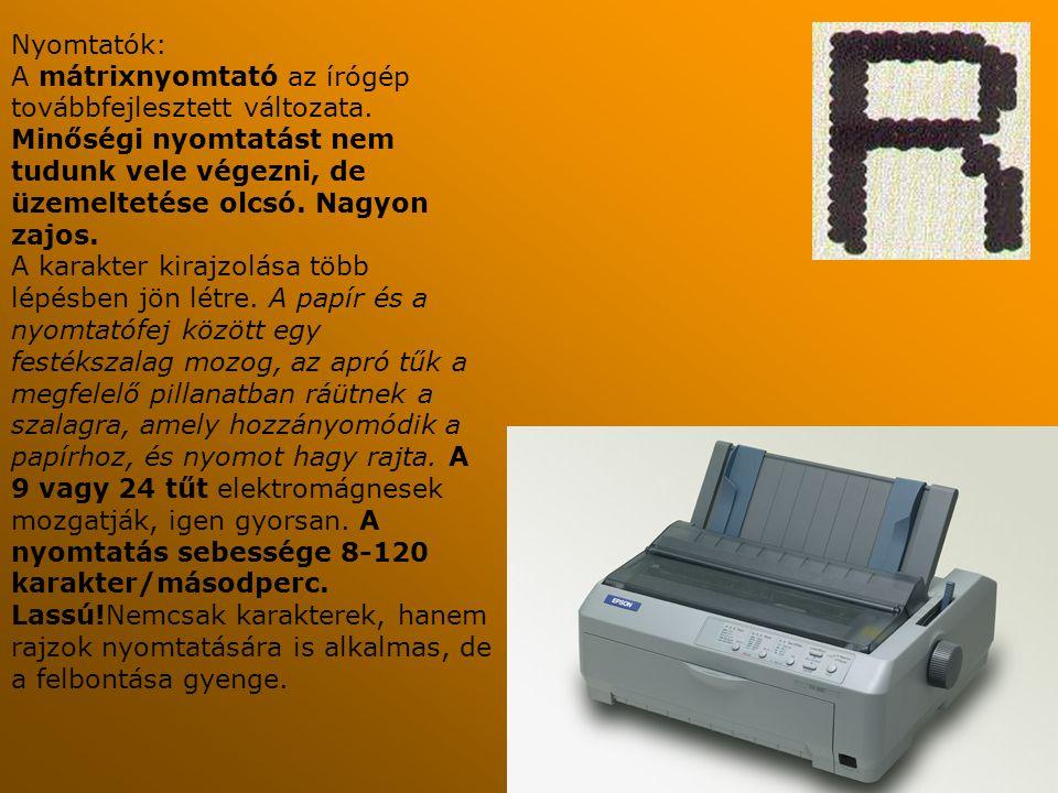 Nyomtatók: A mátrixnyomtató az írógép továbbfejlesztett változata. Minőségi nyomtatást nem tudunk vele végezni, de üzemeltetése olcsó. Nagyon zajos. A