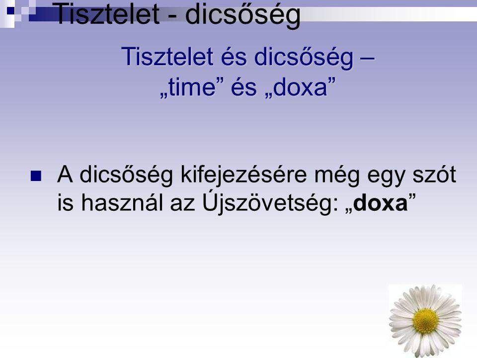 """Tisztelet - dicsőség A dicsőség kifejezésére még egy szót is használ az Újszövetség: """"doxa"""" Tisztelet és dicsőség – """"time"""" és """"doxa"""""""