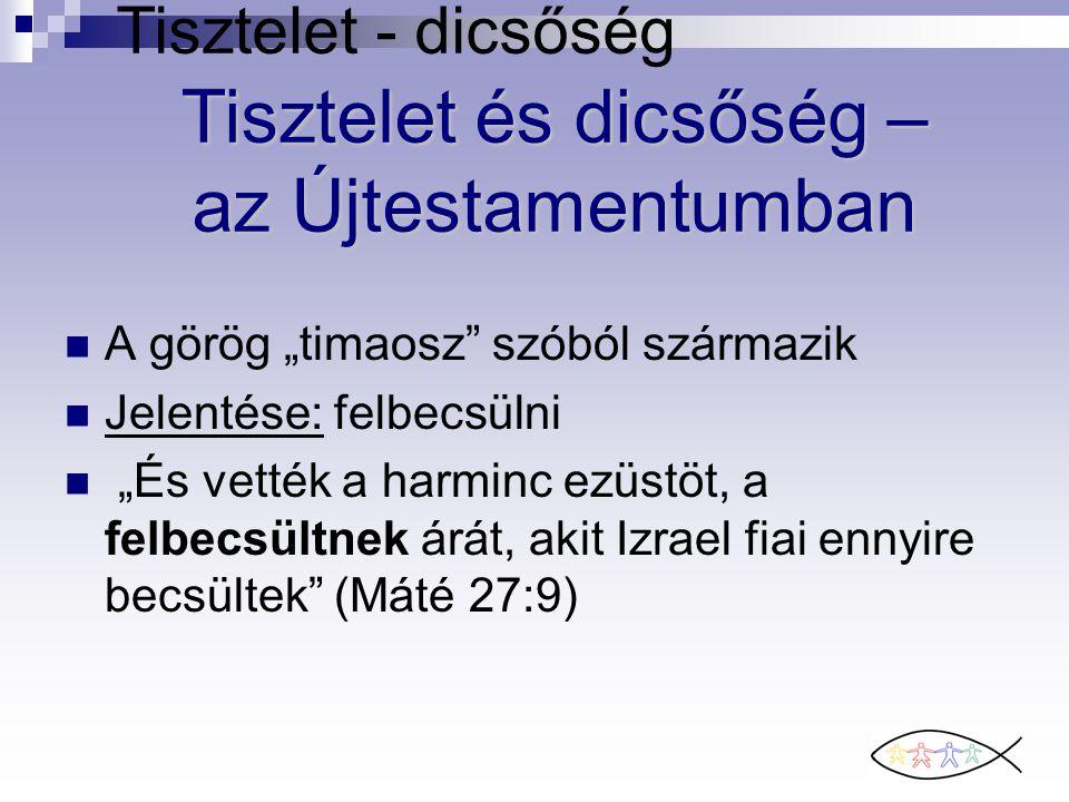 """Tisztelet - dicsőség A görög """"timaosz"""" szóból származik Jelentése: felbecsülni """"És vették a harminc ezüstöt, a felbecsültnek árát, akit Izrael fiai en"""