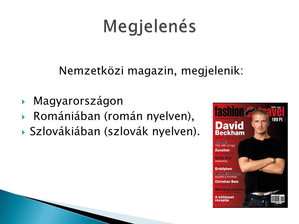 Nemzetközi magazin, megjelenik:  Magyarországon  Romániában (román nyelven),  Szlovákiában (szlovák nyelven).
