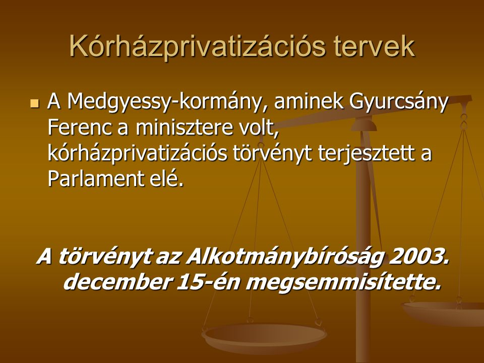 Kórházprivatizációs tervek A Medgyessy-kormány, aminek Gyurcsány Ferenc a minisztere volt, kórházprivatizációs törvényt terjesztett a Parlament elé.
