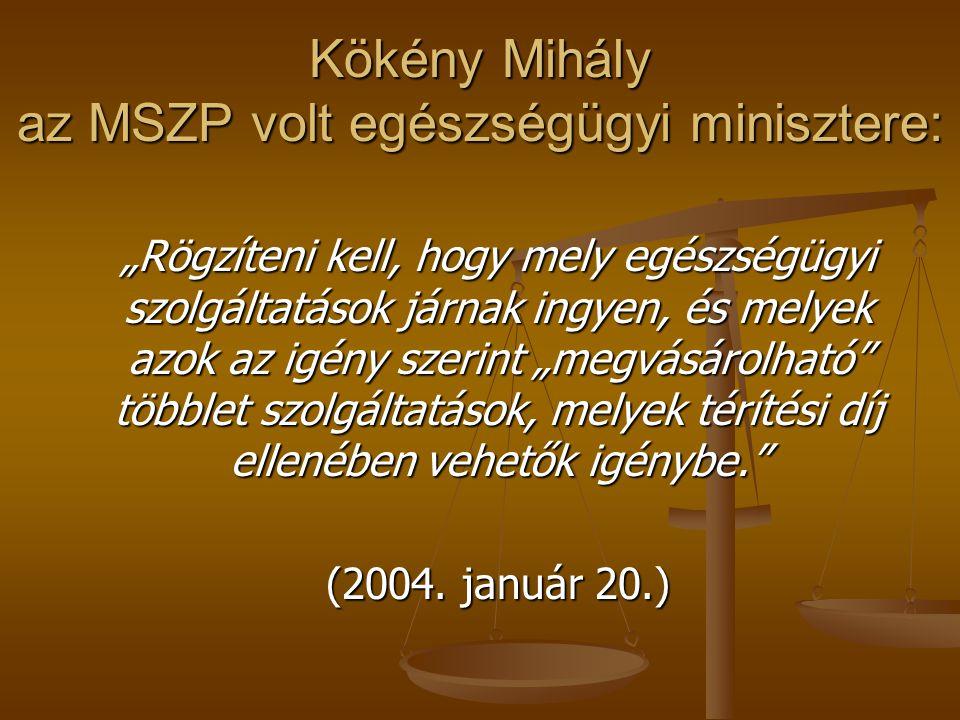 """Kökény Mihály az MSZP volt egészségügyi minisztere: """"Rögzíteni kell, hogy mely egészségügyi szolgáltatások járnak ingyen, és melyek azok az igény szerint """"megvásárolható többlet szolgáltatások, melyek térítési díj ellenében vehetők igénybe. (2004."""