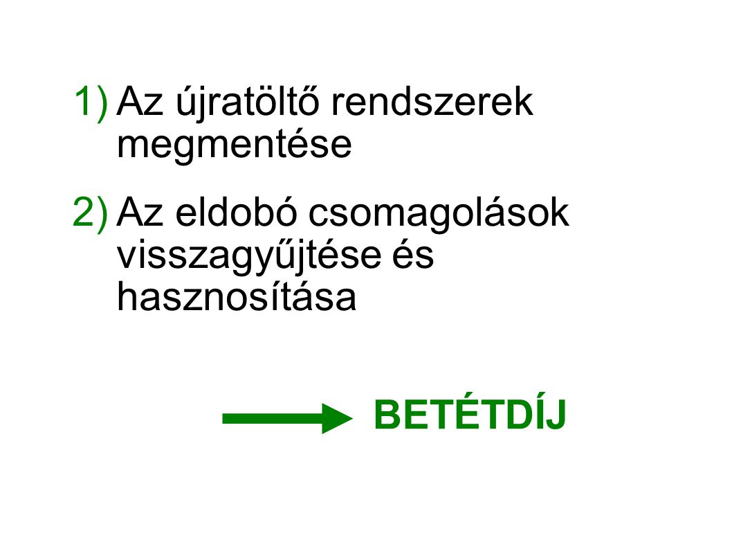 1)Az újratöltő rendszerek megmentése 2)Az eldobó csomagolások visszagyűjtése és hasznosítása BETÉTDÍJ