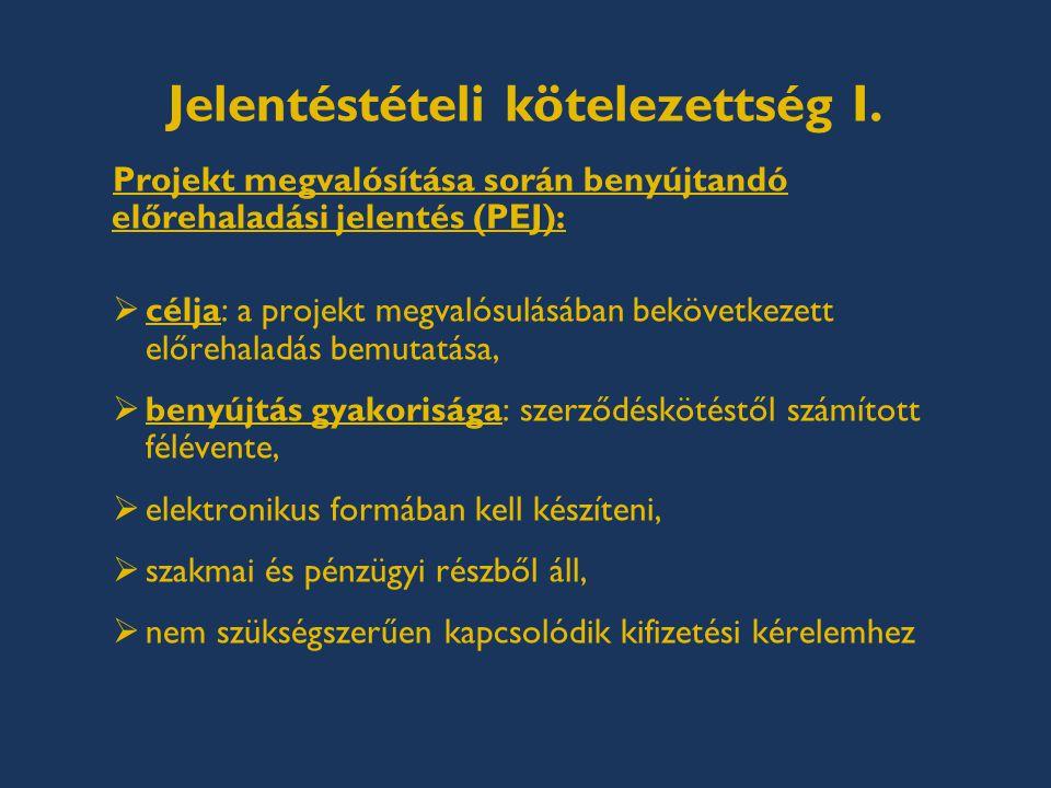 Jelentéstételi kötelezettség I. Projekt megvalósítása során benyújtandó előrehaladási jelentés (PEJ):  célja: a projekt megvalósulásában bekövetkezet