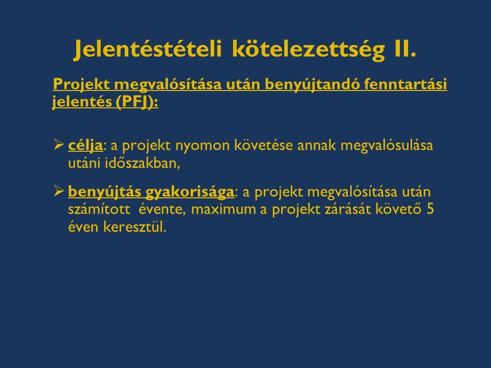 Jelentéstételi kötelezettség II. Projekt megvalósítása után benyújtandó fenntartási jelentés (PFJ):  célja: a projekt nyomon követése annak megvalósu