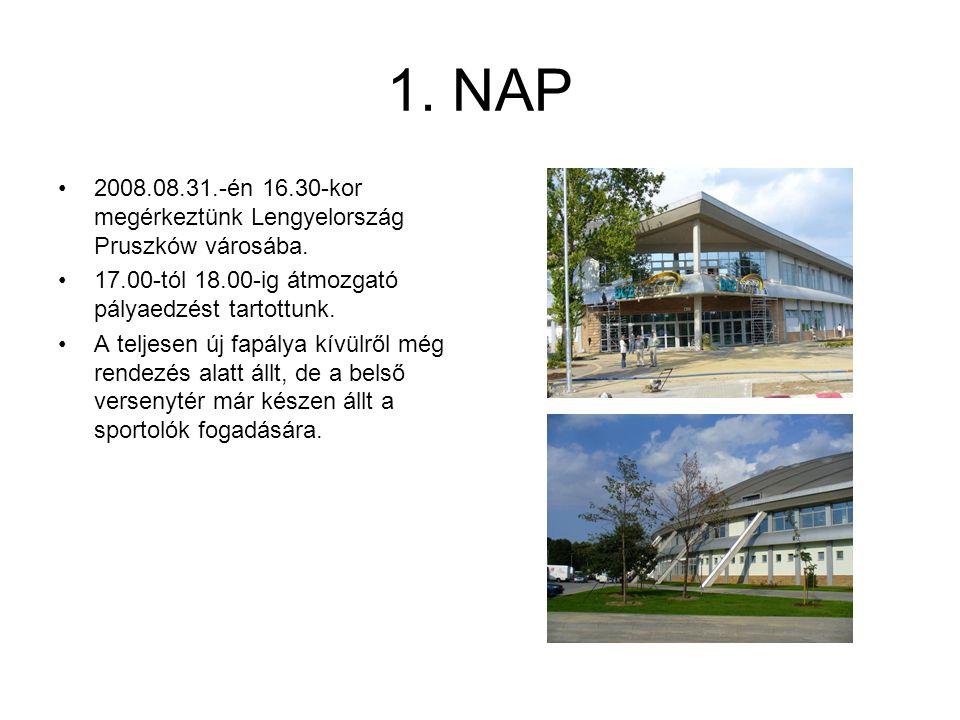 1. NAP 2008.08.31.-én 16.30-kor megérkeztünk Lengyelország Pruszków városába. 17.00-tól 18.00-ig átmozgató pályaedzést tartottunk. A teljesen új fapál