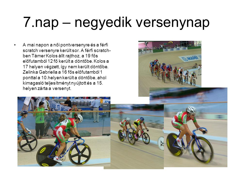 7.nap – negyedik versenynap A mai napon a női pontversenyre és a férfi scratch versenyre került sor.