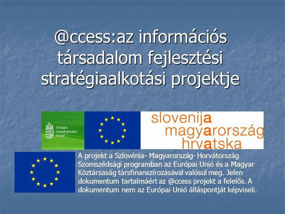 @ccess:az információs társadalom fejlesztési stratégiaalkotási projektje A projekt a Szlovénia- Magyarország- Horvátország Szomszédsági programban az