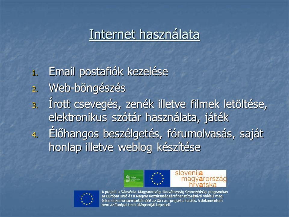 Internet használata 1. Email postafiók kezelése 2. Web-böngészés 3. Írott csevegés, zenék illetve filmek letöltése, elektronikus szótár használata, já