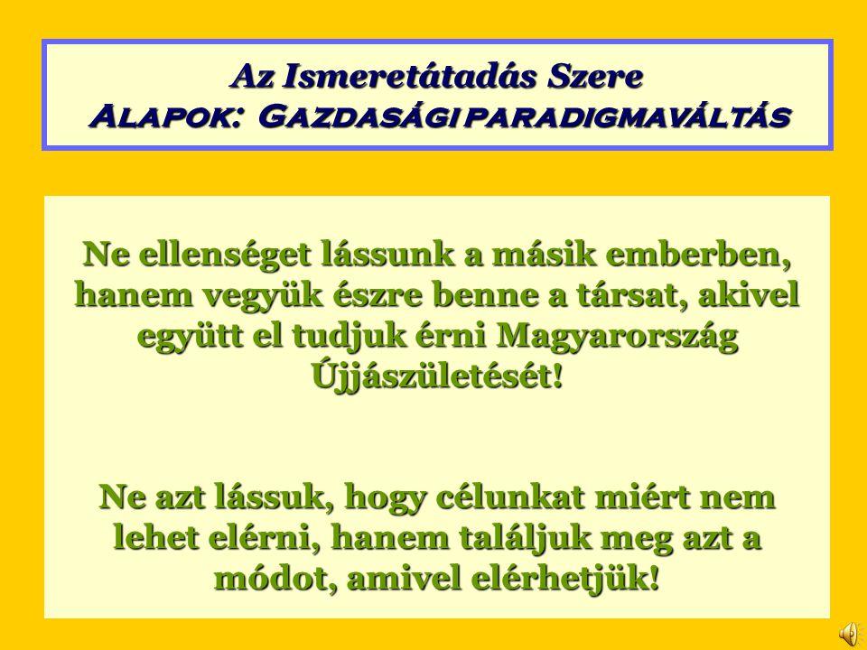 Ne ellenséget lássunk a másik emberben, hanem vegyük észre benne a társat, akivel együtt el tudjuk érni Magyarország Újjászületését! Ne azt lássuk, ho