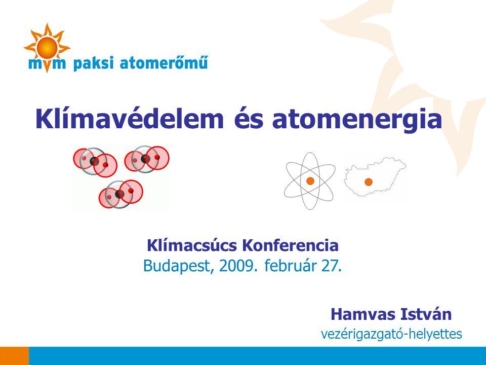 Klímavédelem és atomenergia Klímacsúcs Konferencia Budapest, 2009. február 27. Hamvas István vezérigazgató-helyettes