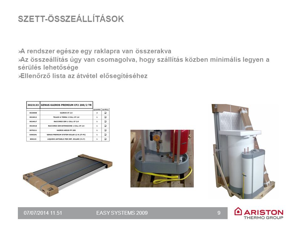 07/07/2014 11.51EASY SYSTEMS 2009 9 SZETT-ÖSSZEÁLLÍTÁSOK  A rendszer egésze egy raklapra van összerakva  Az összeállítás úgy van csomagolva, hogy sz