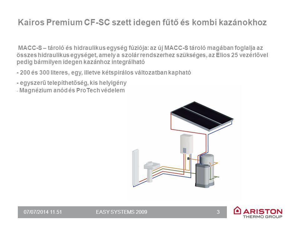 07/07/2014 11.51EASY SYSTEMS 2009 3 MACC-S – tároló és hidraulikus egység fúziója: az új MACC-S tároló magában foglalja az összes hidraulikus egységet, amely a szolár rendszerhez szükséges, az Elios 25 vezérlővel pedig bármilyen idegen kazánhoz integrálható - 200 és 300 literes, egy, illetve kétspirálos változatban kapható - egyszerű telepíthetőség, kis helyigény - Magnézium anód és ProTech védelem Kairos Premium CF-SC szett idegen fűtő és kombi kazánokhoz