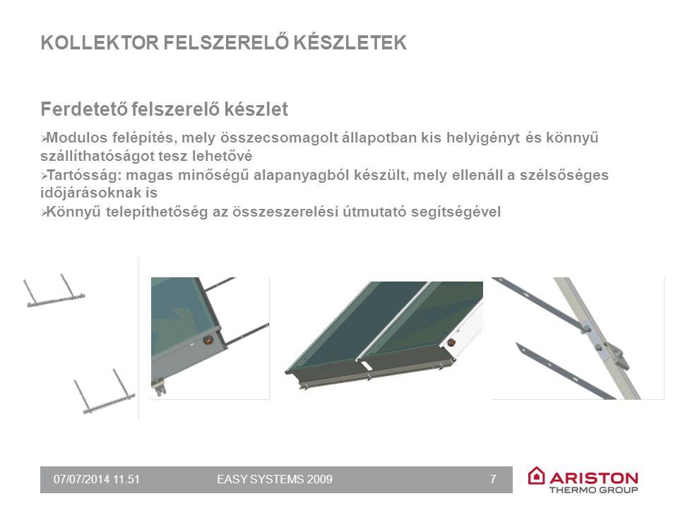 07/07/2014 11.51EASY SYSTEMS 2009 7 KOLLEKTOR FELSZERELŐ KÉSZLETEK Ferdetető felszerelő készlet  Modulos felépítés, mely összecsomagolt állapotban kis helyigényt és könnyű szállíthatóságot tesz lehetővé  Tartósság: magas minőségű alapanyagból készült, mely ellenáll a szélsőséges időjárásoknak is  Könnyű telepíthetőség az összeszerelési útmutató segítségével