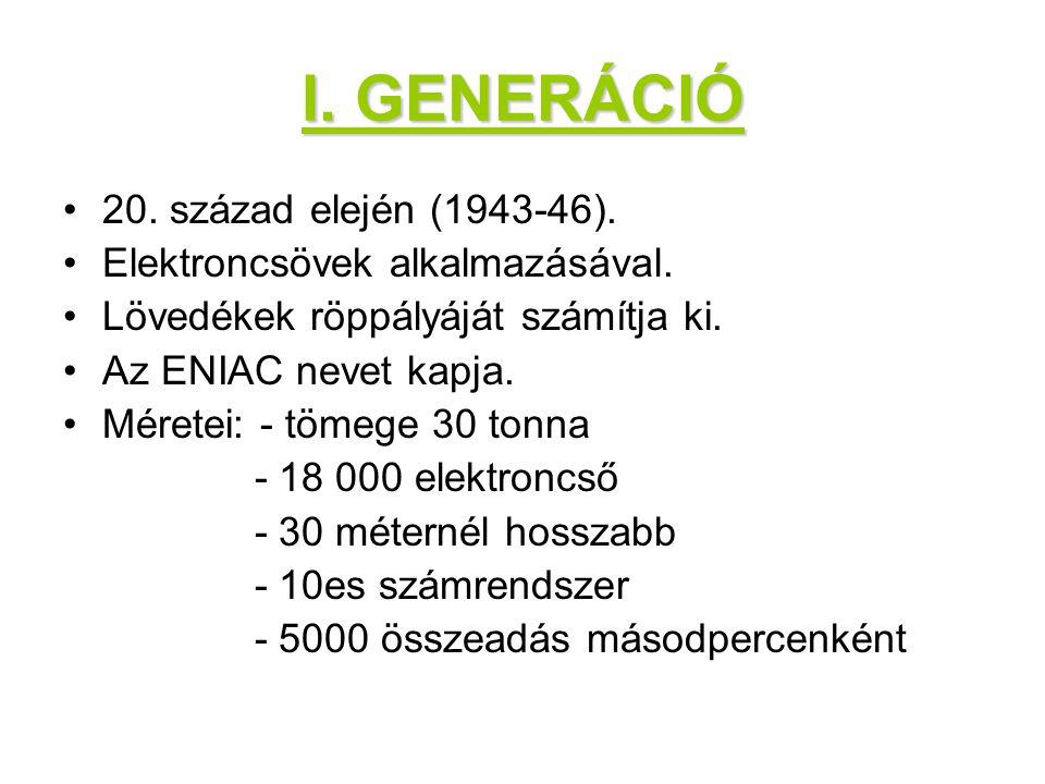 I.GENERÁCIÓ 20. század elején (1943-46). Elektroncsövek alkalmazásával.
