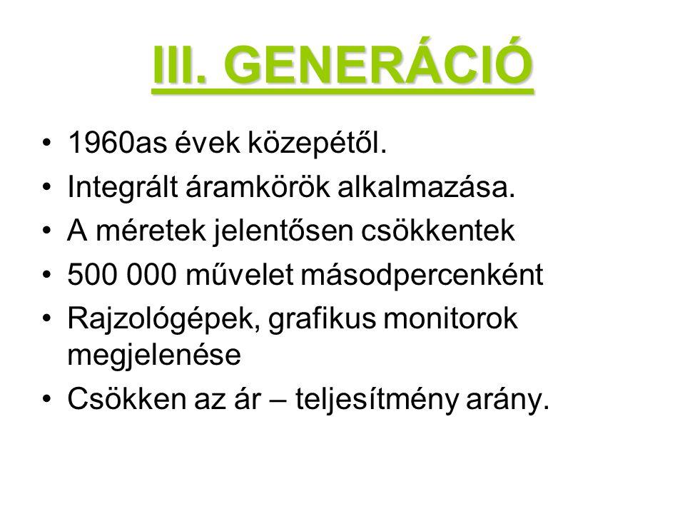 III.GENERÁCIÓ 1960as évek közepétől. Integrált áramkörök alkalmazása.