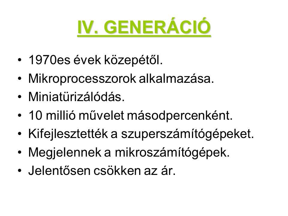 IV.GENERÁCIÓ 1970es évek közepétől. Mikroprocesszorok alkalmazása.