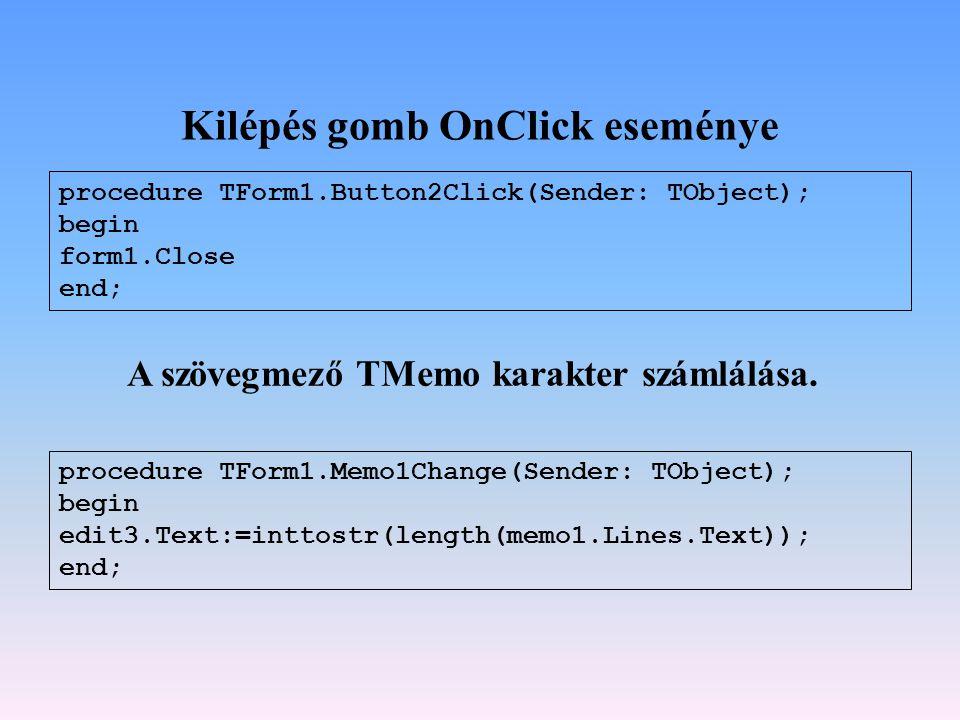 Kilépés gomb OnClick eseménye procedure TForm1.Button2Click(Sender: TObject); begin form1.Close end; A szövegmező TMemo karakter számlálása. procedure