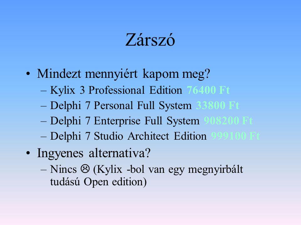 Zárszó Mindezt mennyiért kapom meg? –Kylix 3 Professional Edition 76400 Ft –Delphi 7 Personal Full System 33800 Ft –Delphi 7 Enterprise Full System 90