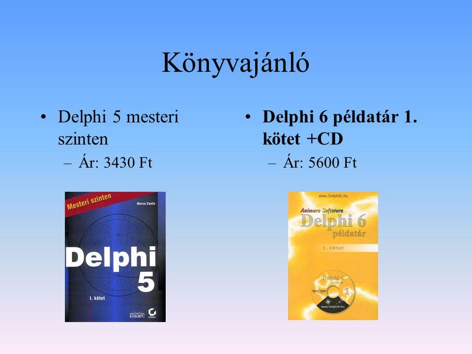 Könyvajánló Delphi 5 mesteri szinten –Ár: 3430 Ft Delphi 6 példatár 1. kötet +CD –Ár: 5600 Ft