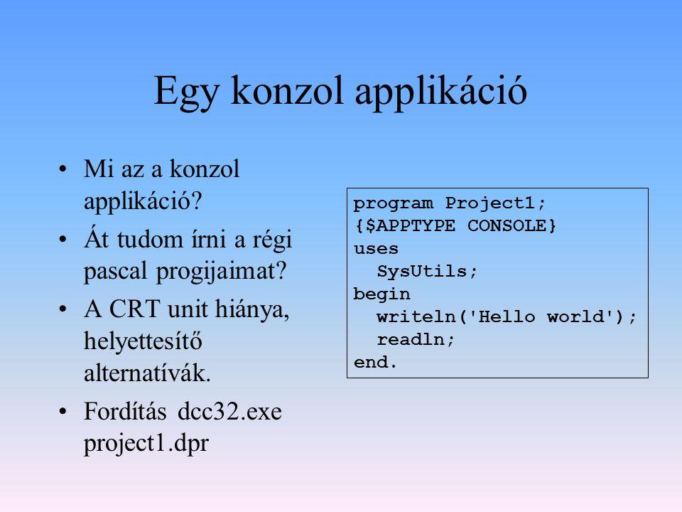 Egy konzol applikáció Mi az a konzol applikáció? Át tudom írni a régi pascal progijaimat? A CRT unit hiánya, helyettesítő alternatívák. Fordítás dcc32