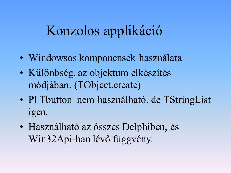 Konzolos applikáció Windowsos komponensek használata Különbség, az objektum elkészítés módjában. (TObject.create) Pl Tbutton nem használható, de TStri