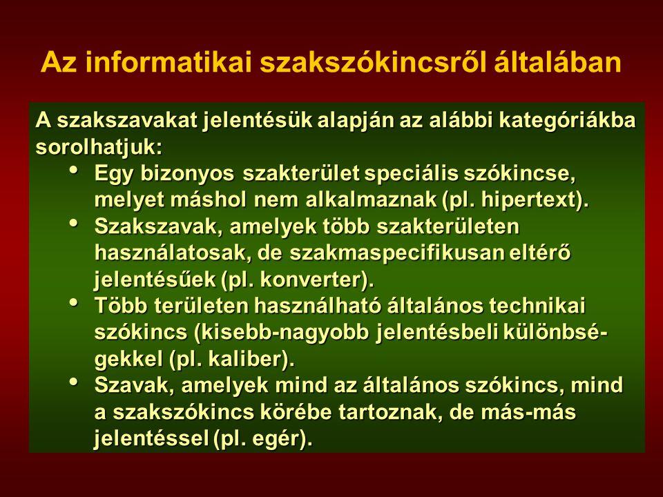Az informatikai szakszókincsről általában  Határozottan célirányos nyelvi felhasználást segít elő  Hatékony szakmai kommunikációt tesz lehetővé  Sz