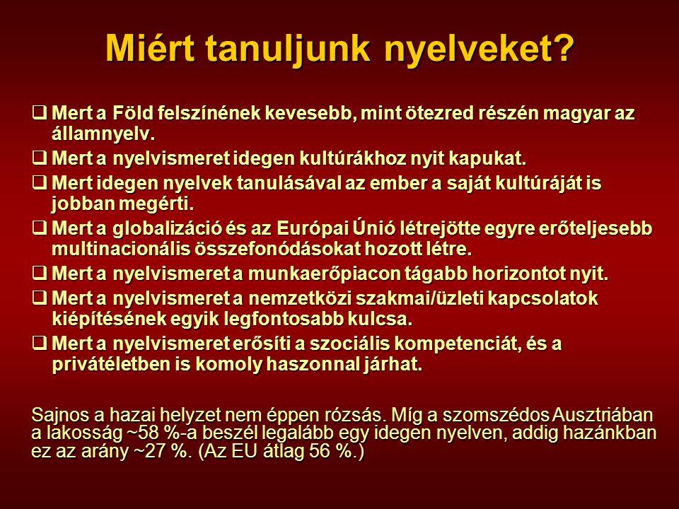 Miért tanuljunk nyelveket?  Mert a Föld felszínének kevesebb, mint ötezred részén magyar az államnyelv.  Mert a nyelvismeret idegen kultúrákhoz nyit