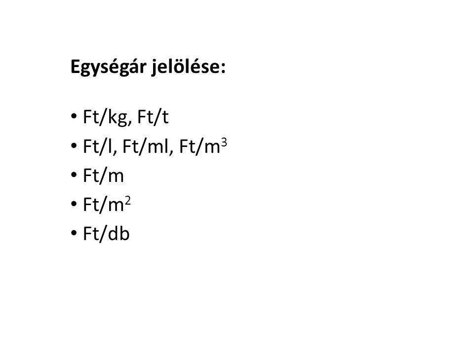Egységár jelölése: Ft/kg, Ft/t Ft/l, Ft/ml, Ft/m 3 Ft/m Ft/m 2 Ft/db
