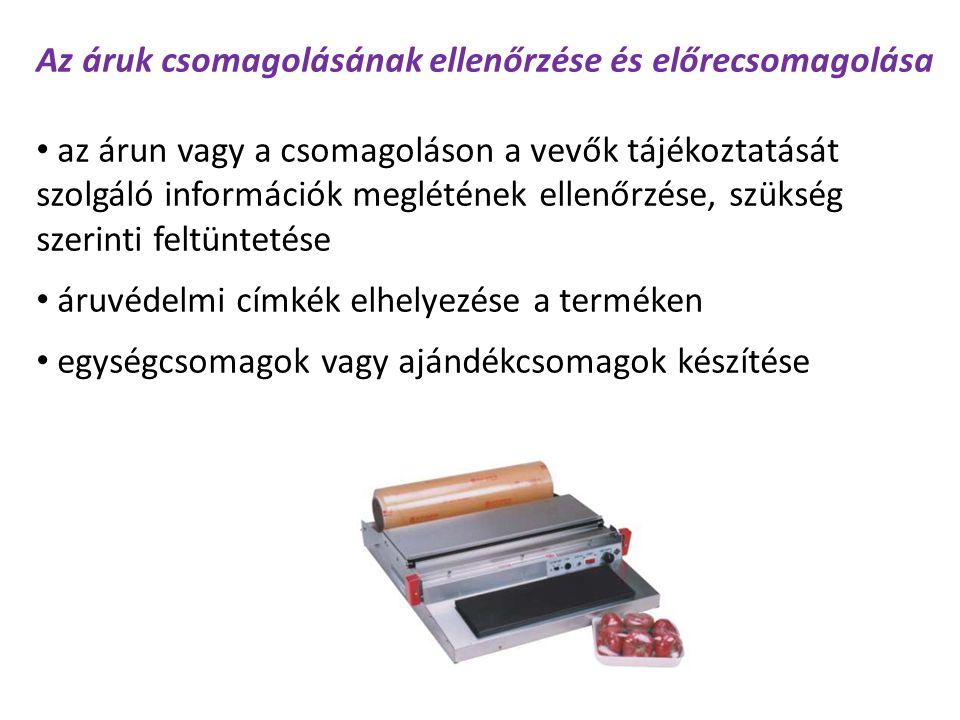 Az áruk csomagolásának ellenőrzése és előrecsomagolása az árun vagy a csomagoláson a vevők tájékoztatását szolgáló információk meglétének ellenőrzése, szükség szerinti feltüntetése áruvédelmi címkék elhelyezése a terméken egységcsomagok vagy ajándékcsomagok készítése