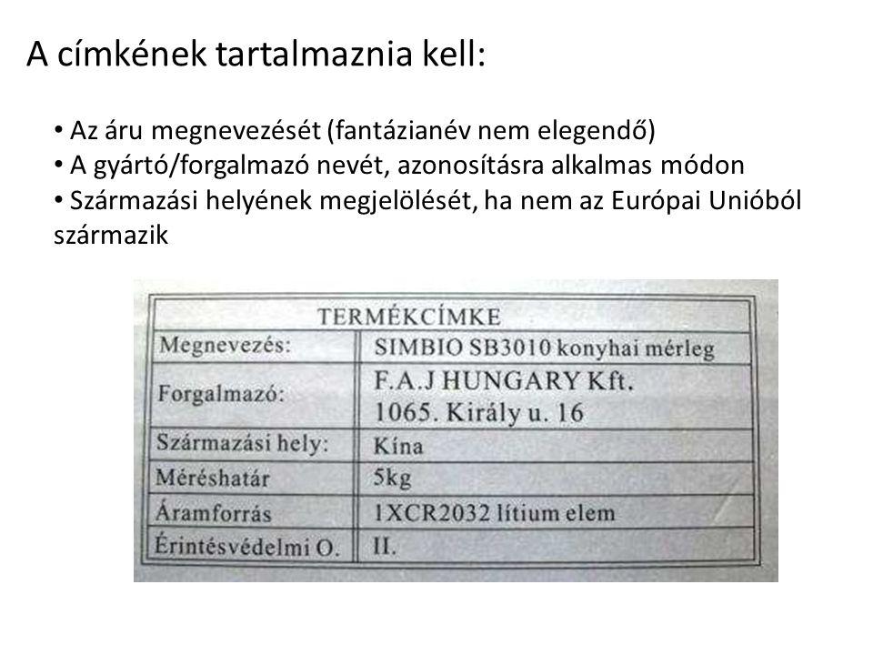 A címkének tartalmaznia kell: Az áru megnevezését (fantázianév nem elegendő) A gyártó/forgalmazó nevét, azonosításra alkalmas módon Származási helyének megjelölését, ha nem az Európai Unióból származik