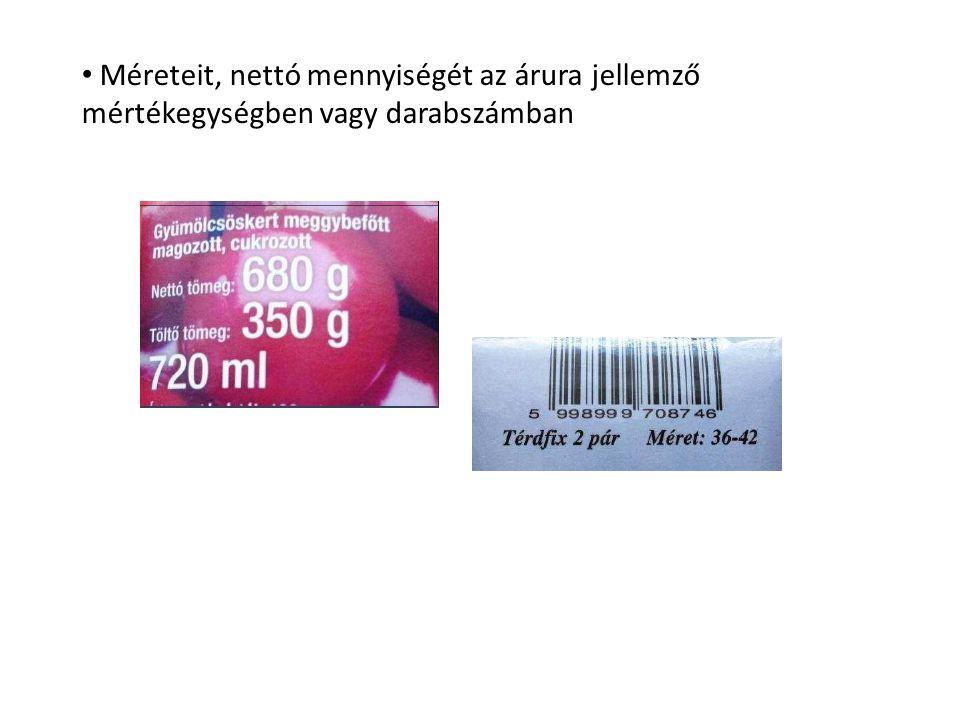 Méreteit, nettó mennyiségét az árura jellemző mértékegységben vagy darabszámban