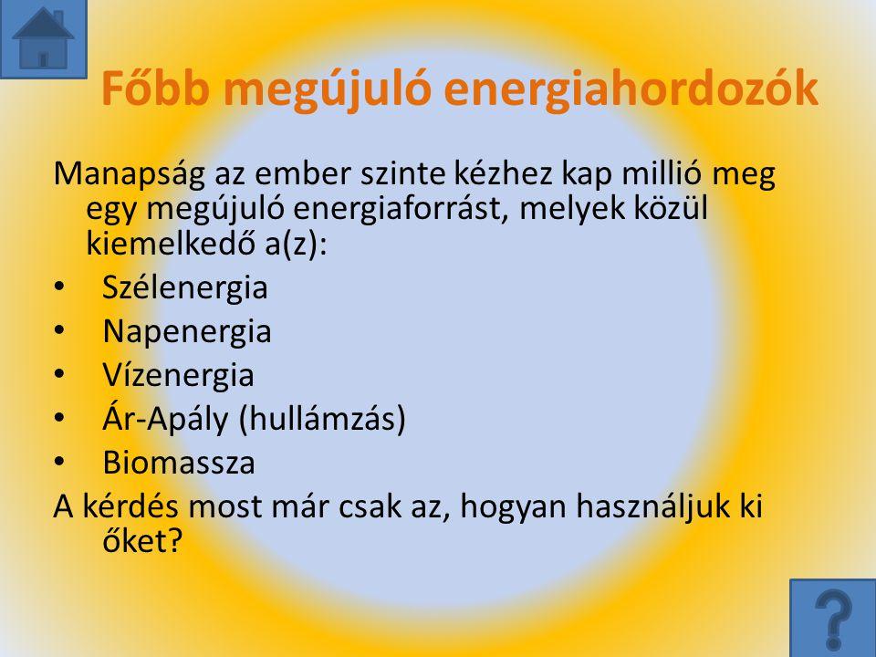 Főbb megújuló energiahordozók Manapság az ember szinte kézhez kap millió meg egy megújuló energiaforrást, melyek közül kiemelkedő a(z): Szélenergia Na