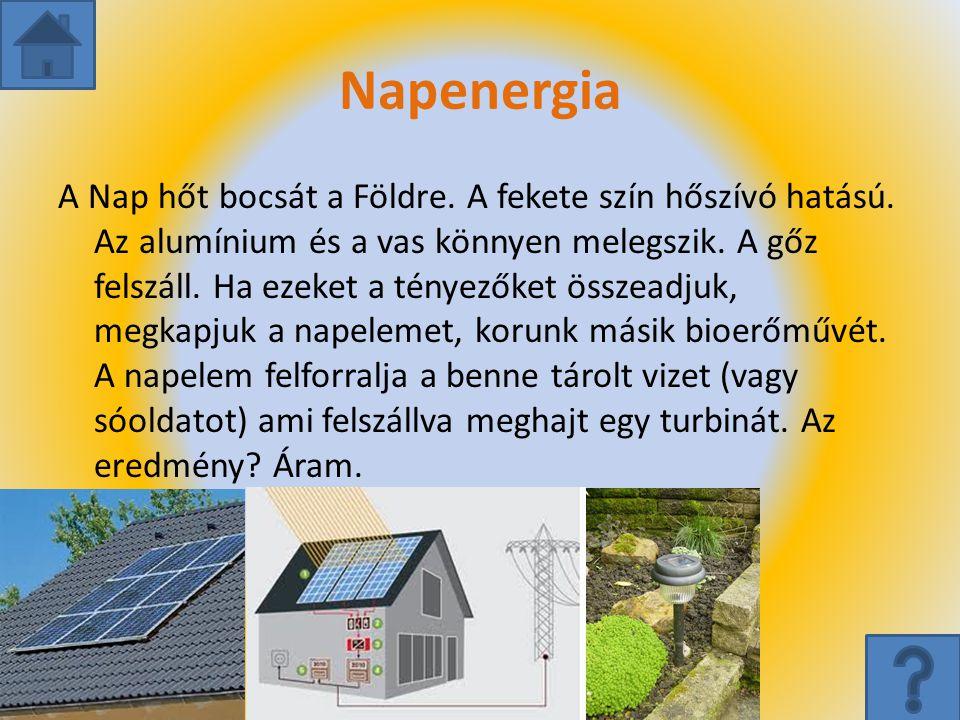 Napenergia A Nap hőt bocsát a Földre. A fekete szín hőszívó hatású. Az alumínium és a vas könnyen melegszik. A gőz felszáll. Ha ezeket a tényezőket ös