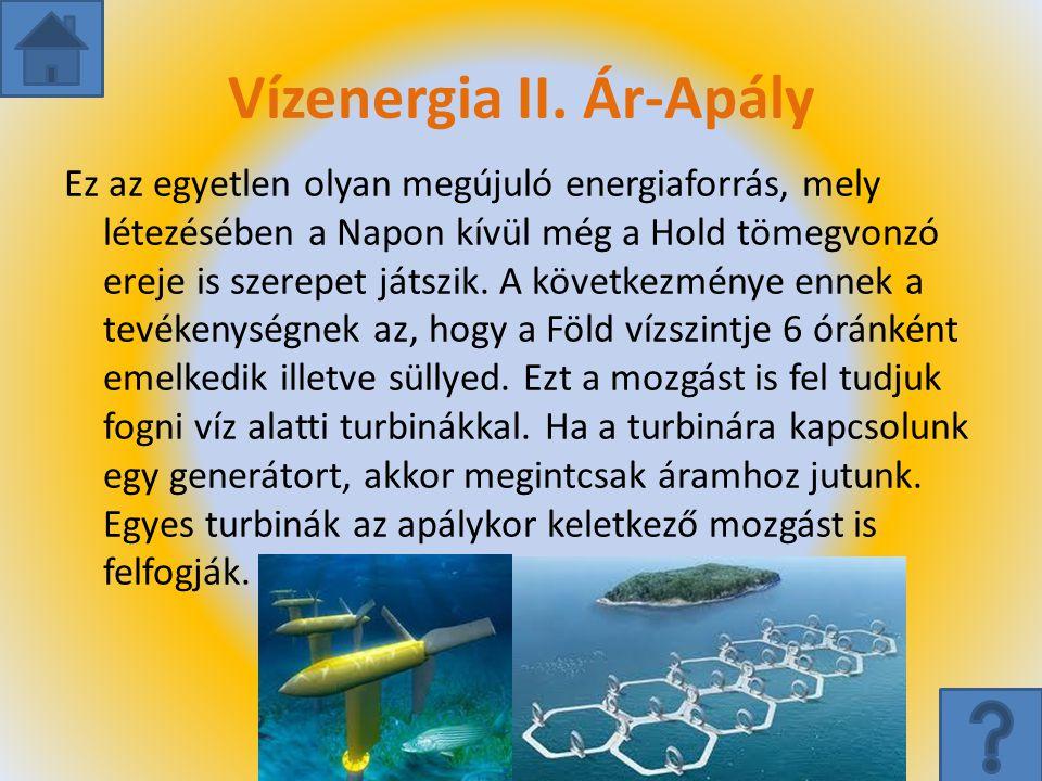 Vízenergia II. Ár-Apály Ez az egyetlen olyan megújuló energiaforrás, mely létezésében a Napon kívül még a Hold tömegvonzó ereje is szerepet játszik. A