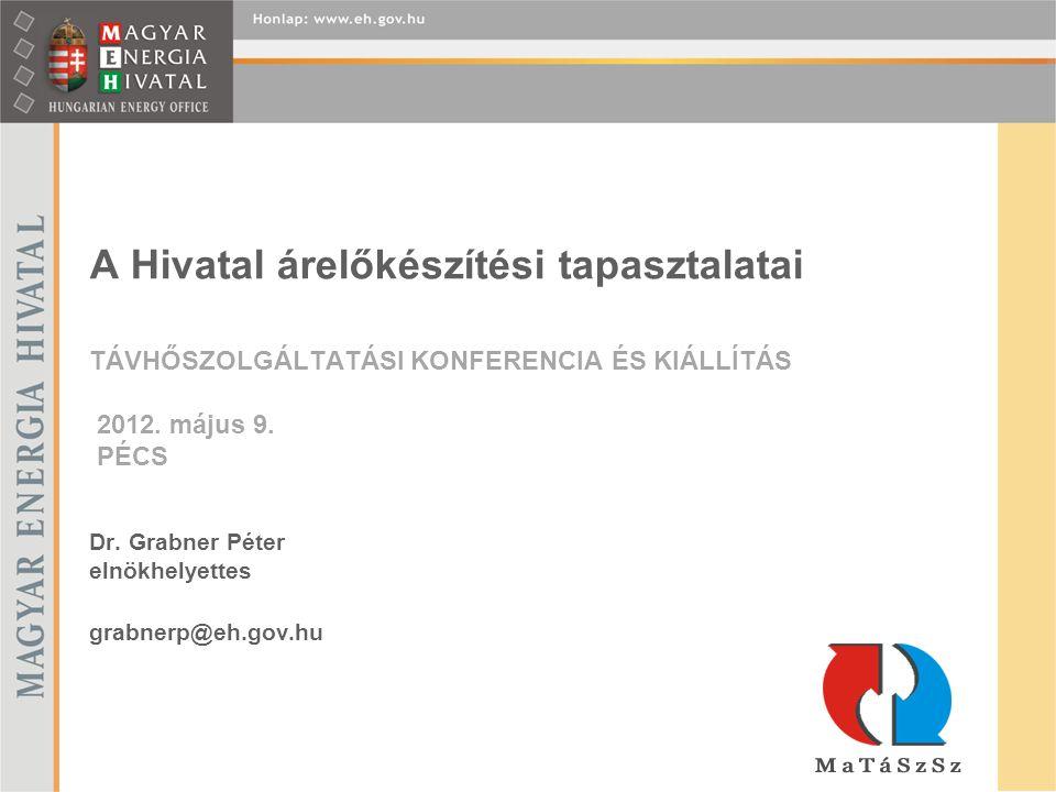 A Hivatal árelőkészítési tapasztalatai TÁVHŐSZOLGÁLTATÁSI KONFERENCIA ÉS KIÁLLÍTÁS 2012. május 9. PÉCS Dr. Grabner Péter elnökhelyettes grabnerp@eh.go