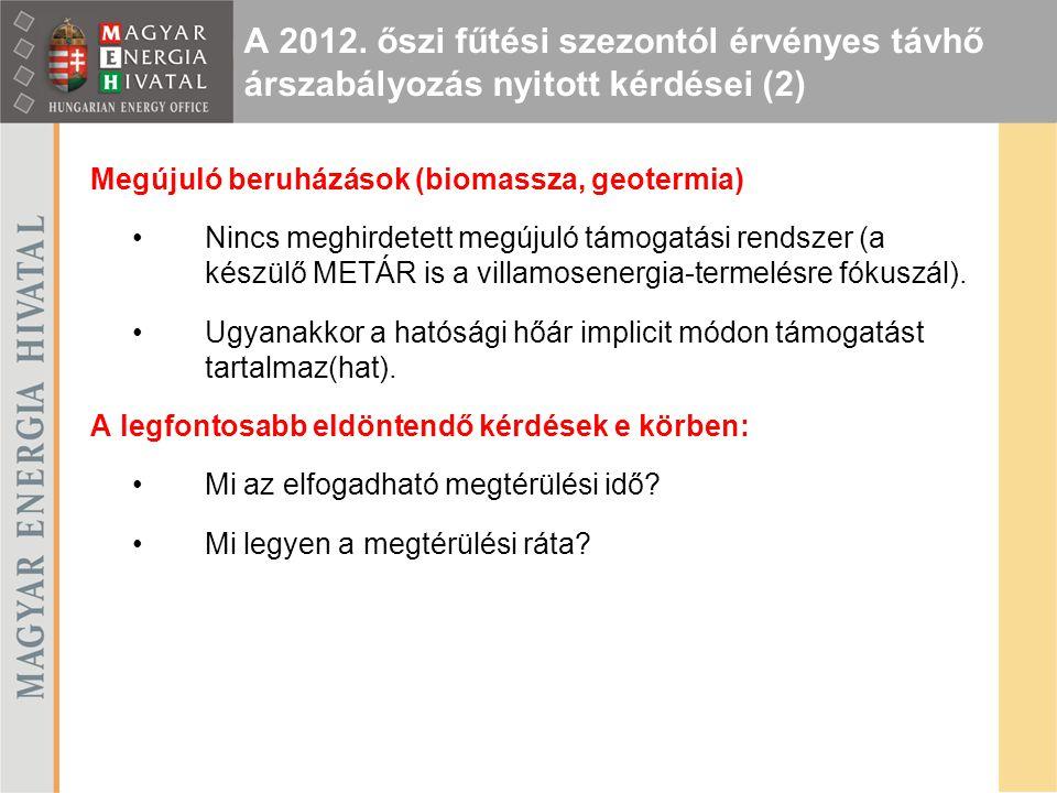 Megújuló beruházások (biomassza, geotermia) Nincs meghirdetett megújuló támogatási rendszer (a készülő METÁR is a villamosenergia-termelésre fókuszál)