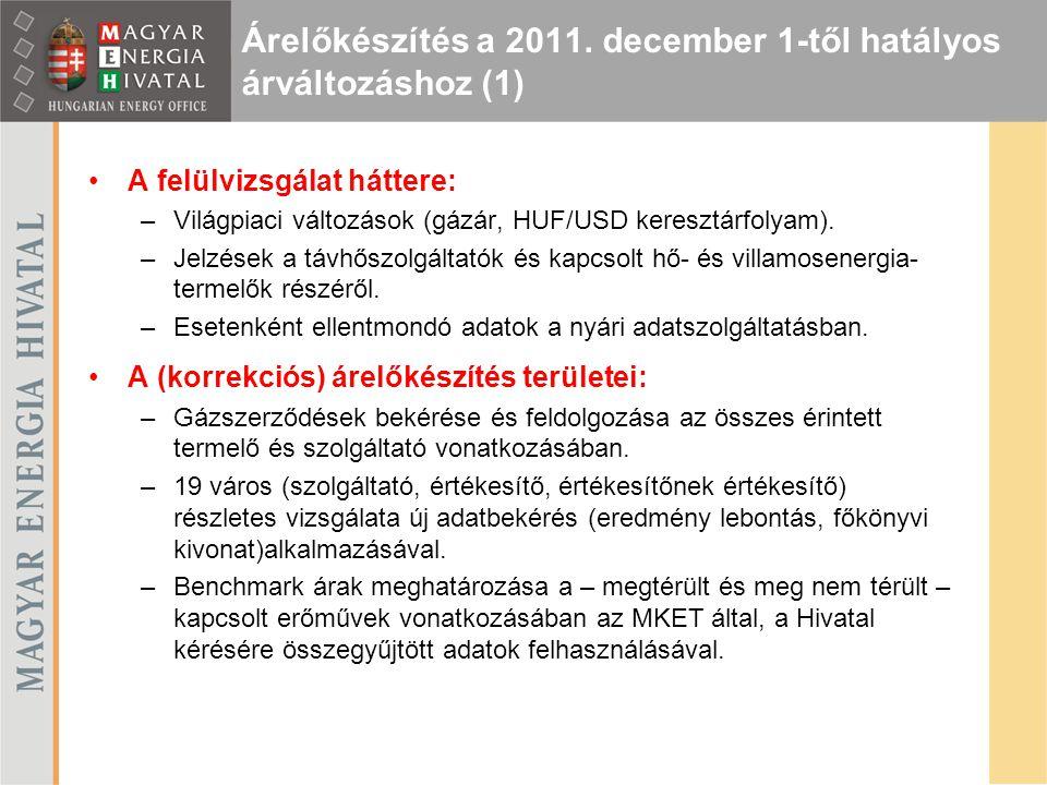 Árelőkészítés a 2011. december 1-től hatályos árváltozáshoz (1) A felülvizsgálat háttere: –Világpiaci változások (gázár, HUF/USD keresztárfolyam). –Je