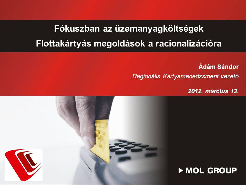 Fókuszban az üzemanyagköltségek Flottakártyás megoldások a racionalizációra Ádám Sándor Regionális Kártyamenedzsment vezető 2012. március 13.