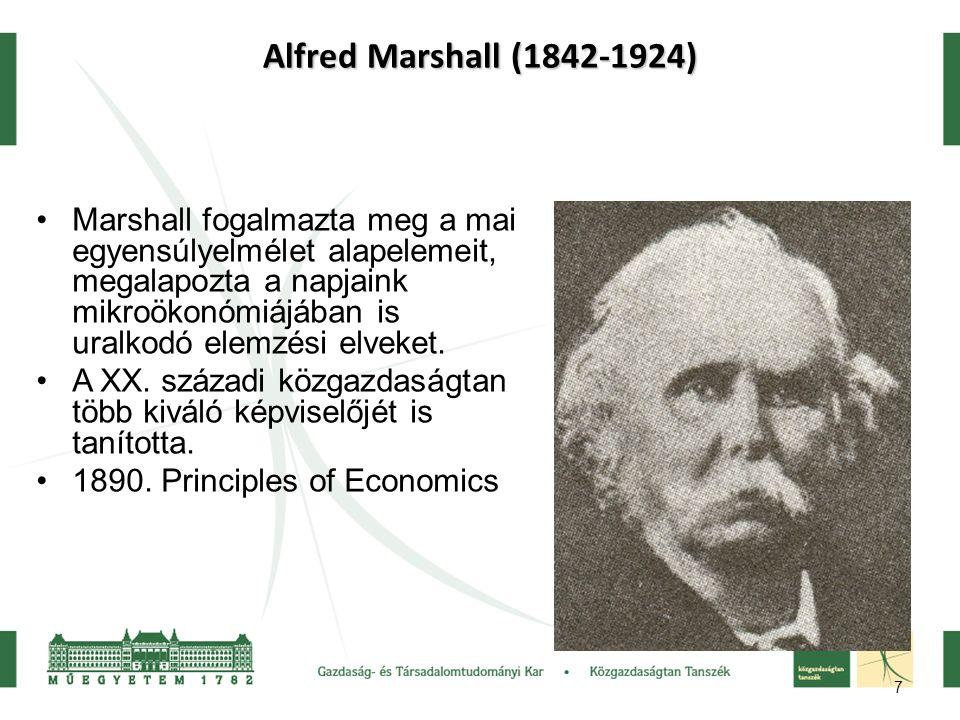 7 Alfred Marshall (1842-1924) Marshall fogalmazta meg a mai egyensúlyelmélet alapelemeit, megalapozta a napjaink mikroökonómiájában is uralkodó elemzé