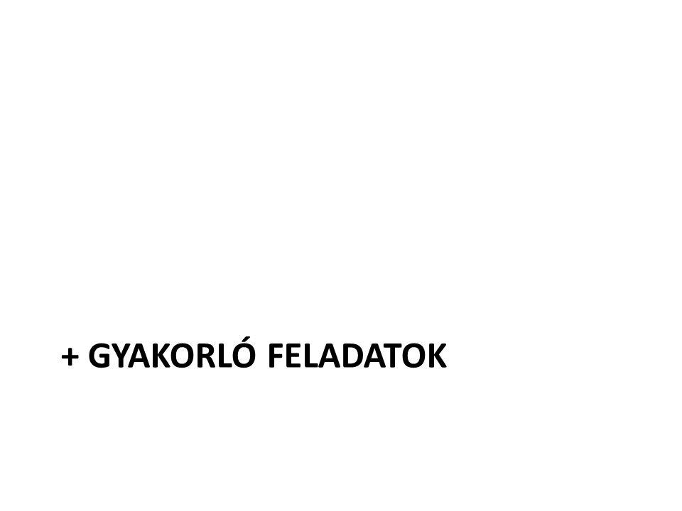 + GYAKORLÓ FELADATOK